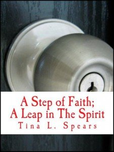 """Step of Faith; A Leap in the Spirit"" by Tina L. Spears"